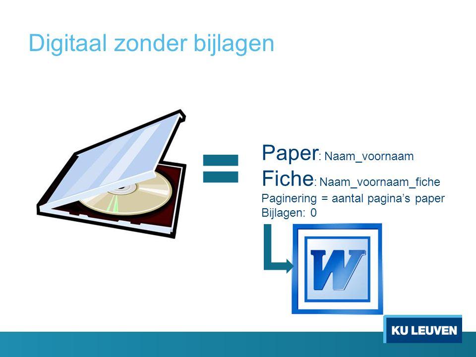 Digitaal zonder bijlagen Paper : Naam_voornaam Fiche : Naam_voornaam_fiche Paginering = aantal pagina's paper Bijlagen: 0