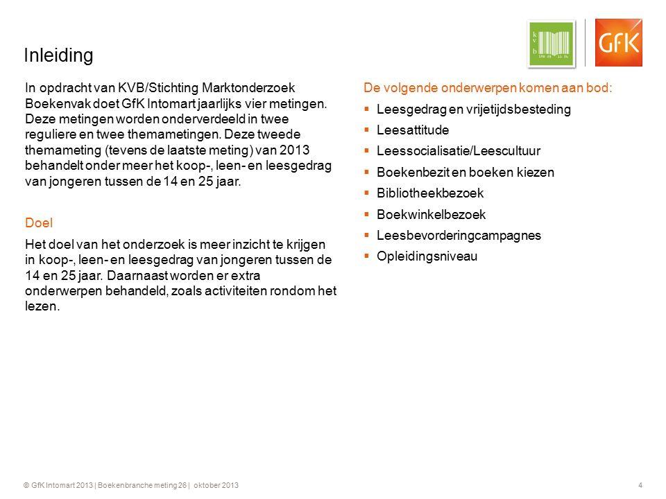 © GfK Intomart 2013 | Boekenbranche meting 26 | oktober 2013 4 Inleiding In opdracht van KVB/Stichting Marktonderzoek Boekenvak doet GfK Intomart jaar