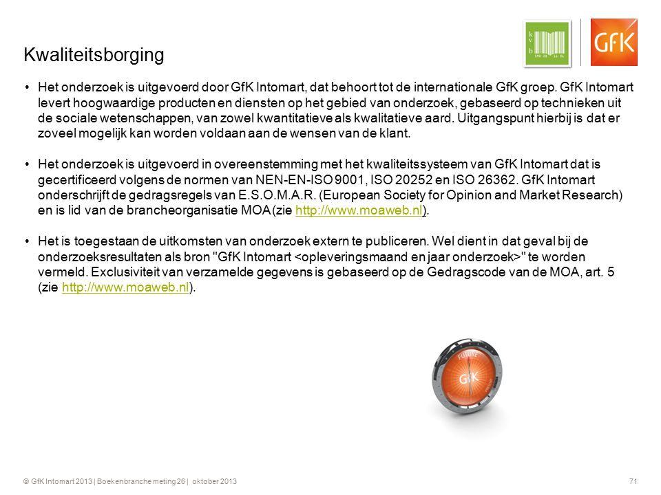 © GfK Intomart 2013 | Boekenbranche meting 26 | oktober 2013 71 Kwaliteitsborging Het onderzoek is uitgevoerd door GfK Intomart, dat behoort tot de in