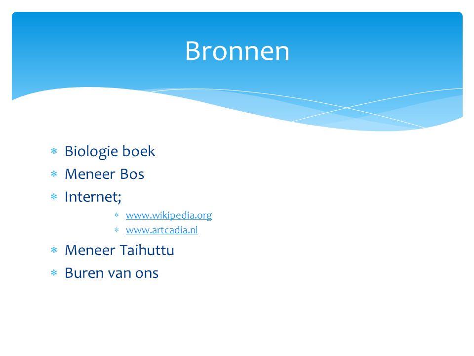  Biologie boek  Meneer Bos  Internet;  www.wikipedia.org www.wikipedia.org  www.artcadia.nl www.artcadia.nl  Meneer Taihuttu  Buren van ons Bronnen