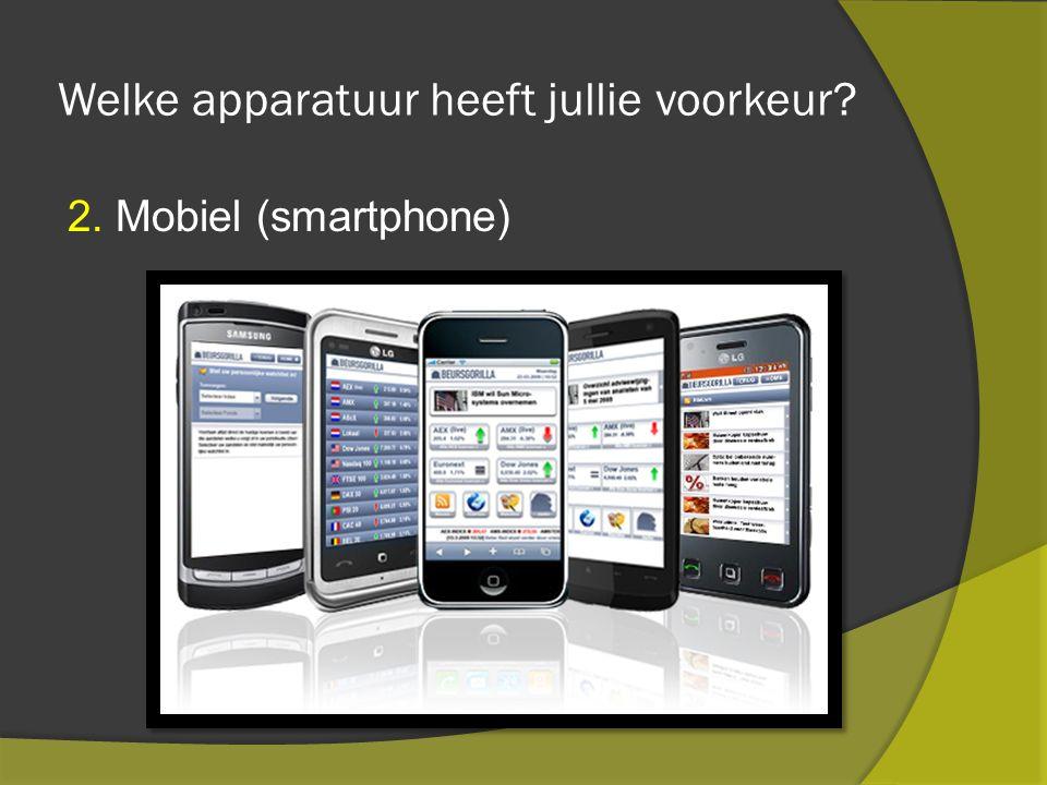 Welke apparatuur heeft jullie voorkeur 2. Mobiel (smartphone)