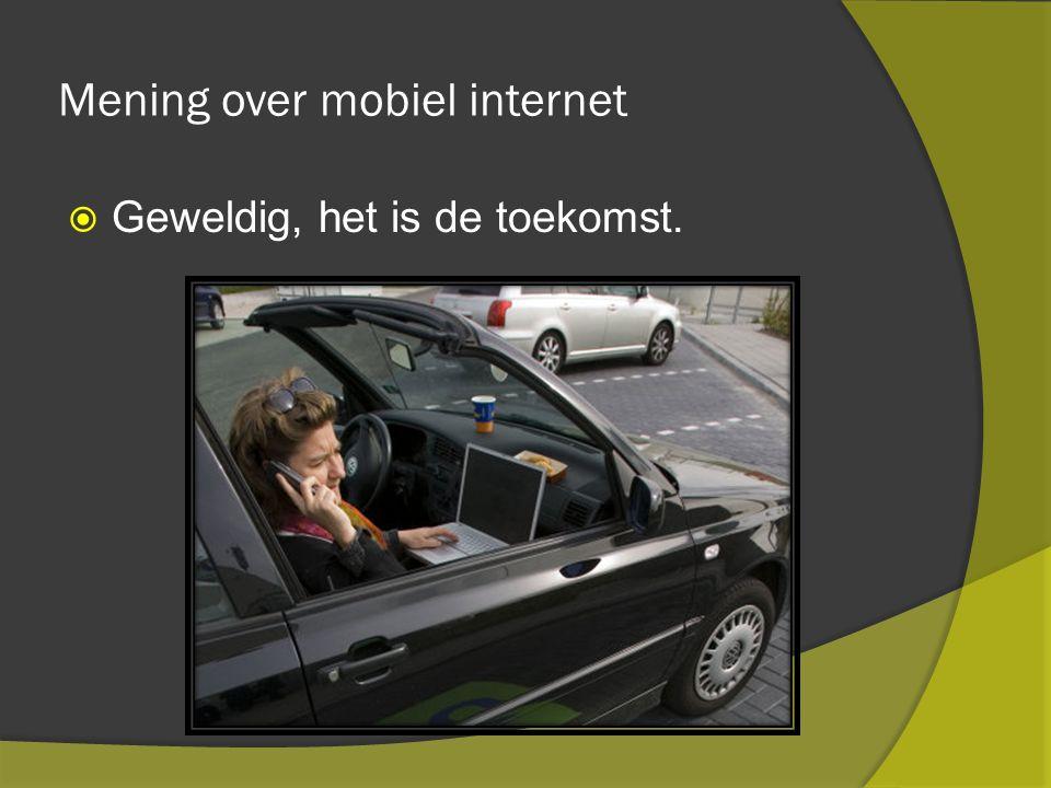 Mening over mobiel internet  Geweldig, het is de toekomst.
