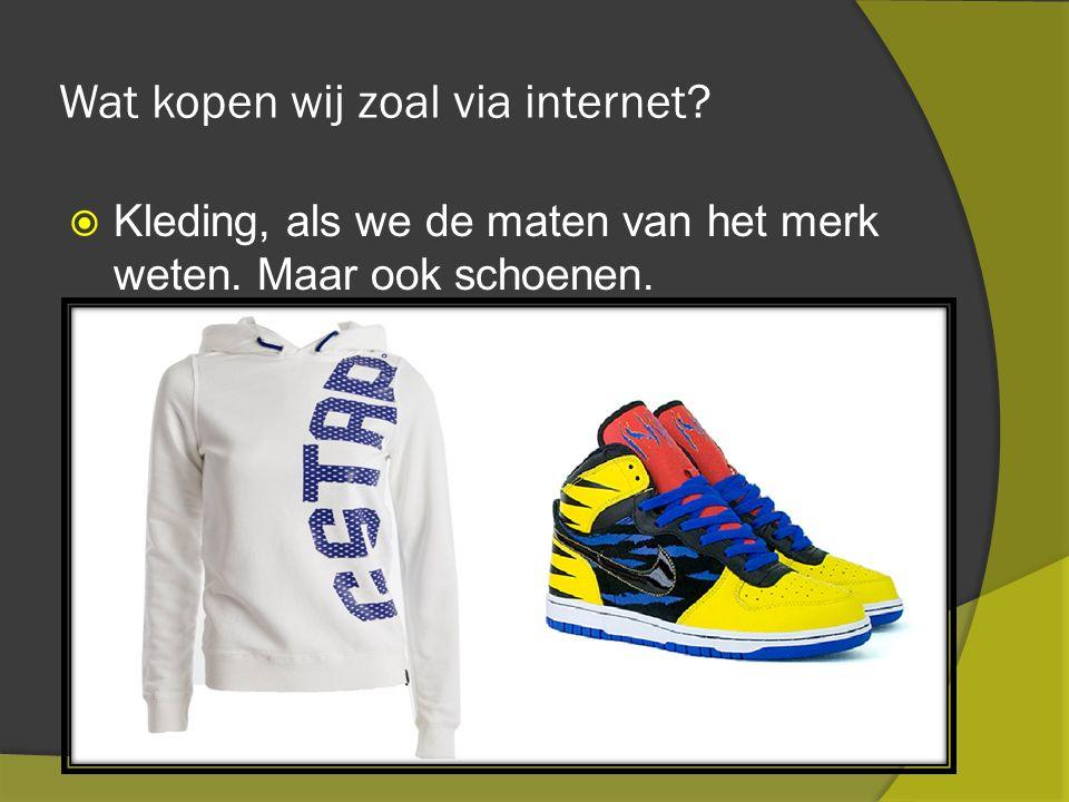 Wat kopen wij zoal via internet  Kleding, als we de maten van het merk weten. Maar ook schoenen.