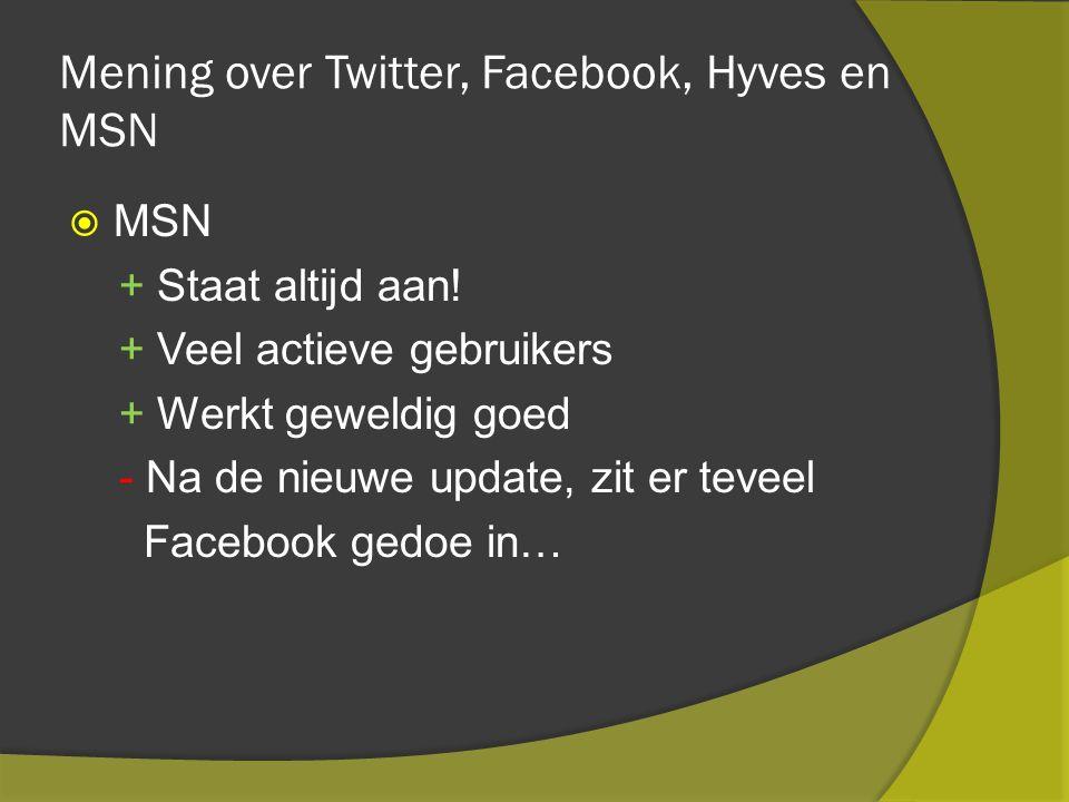 Mening over Twitter, Facebook, Hyves en MSN  MSN + Staat altijd aan.