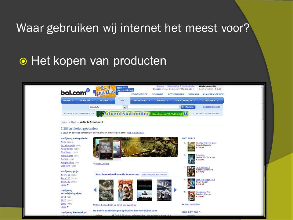 Waar gebruiken wij internet het meest voor  Het kopen van producten