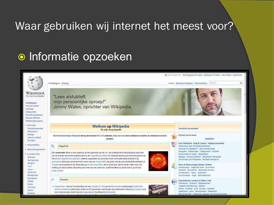 Waar gebruiken wij internet het meest voor  Informatie opzoeken