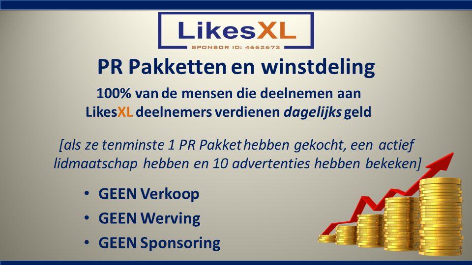 PR Pakketten en winstdeling GEEN Verkoop GEEN Werving GEEN Sponsoring 100% van de mensen die deelnemen aan LikesXL deelnemers verdienen dagelijks geld