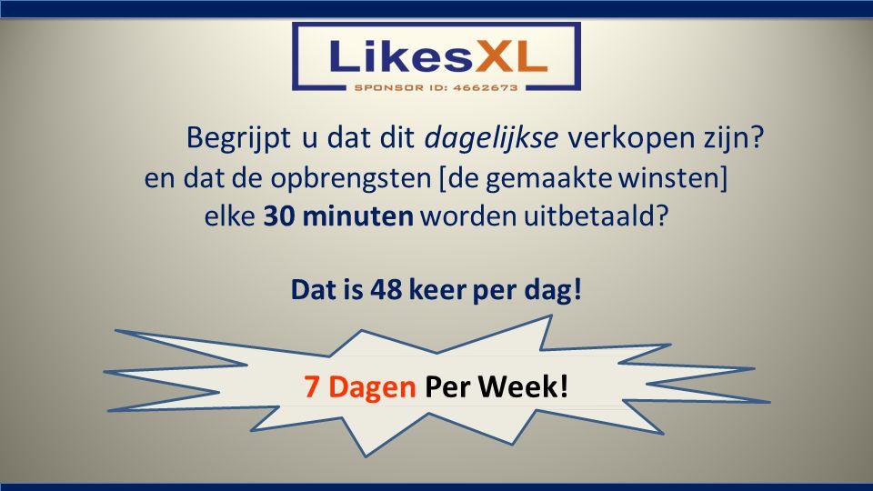 Begrijpt u dat dit dagelijkse verkopen zijn? en dat de opbrengsten [de gemaakte winsten] elke 30 minuten worden uitbetaald? Dat is 48 keer per dag! 7