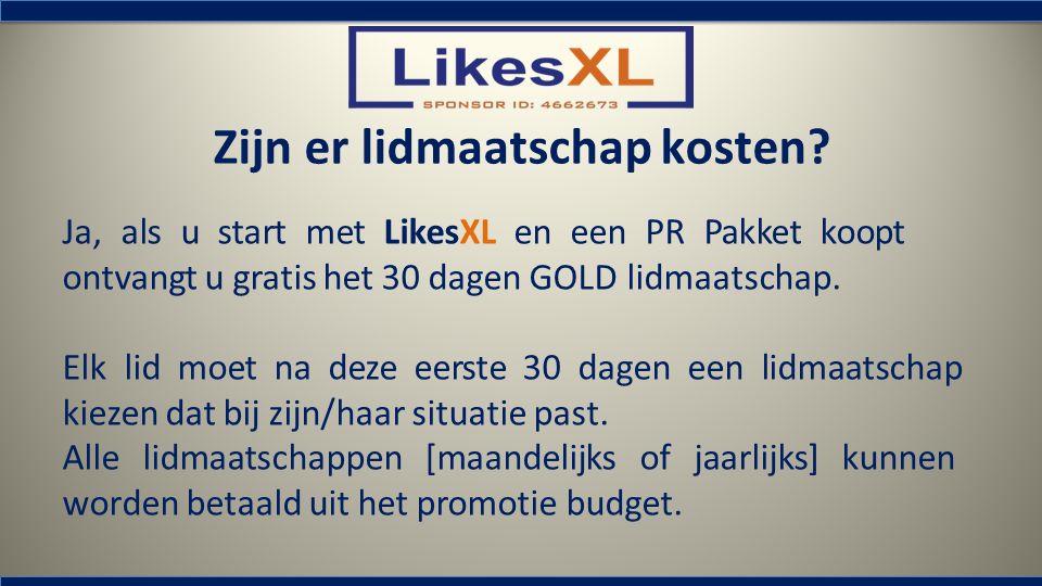 Zijn er lidmaatschap kosten? Ja, als u start met LikesXL en een PR Pakket koopt ontvangt u gratis het 30 dagen GOLD lidmaatschap. Elk lid moet na deze