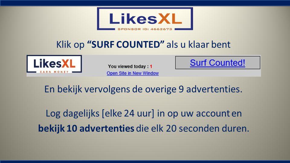"""Klik op """"SURF COUNTED"""" als u klaar bent En bekijk vervolgens de overige 9 advertenties. Log dagelijks [elke 24 uur] in op uw account en bekijk 10 adve"""
