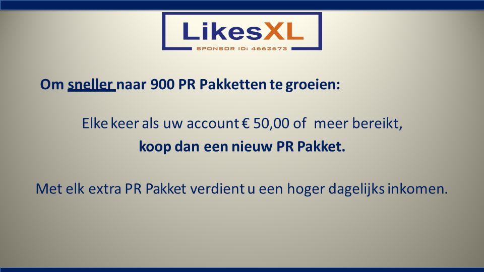 Om sneller naar 900 PR Pakketten te groeien: Elke keer als uw account € 50,00 of meer bereikt, koop dan een nieuw PR Pakket. Met elk extra PR Pakket v