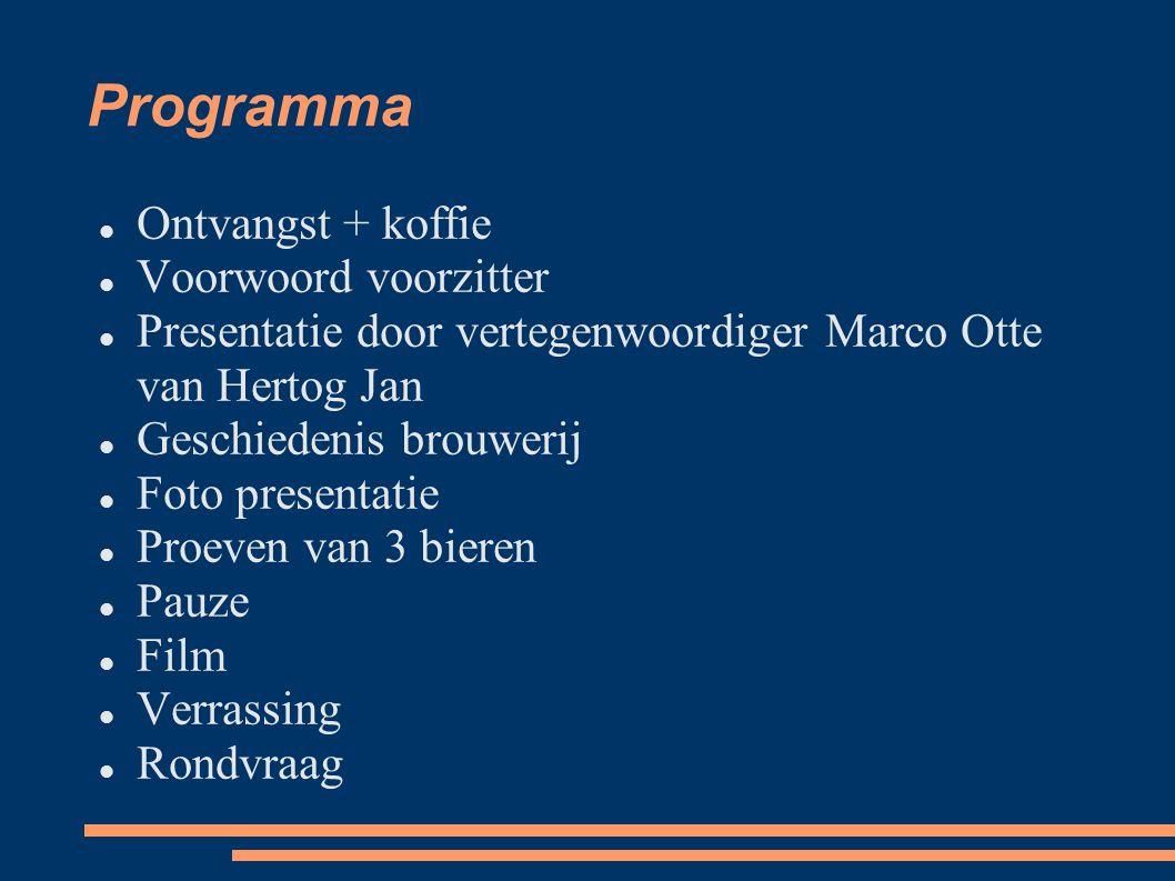 Programma Ontvangst + koffie Voorwoord voorzitter Presentatie door vertegenwoordiger Marco Otte van Hertog Jan Geschiedenis brouwerij Foto presentatie Proeven van 3 bieren Pauze Film Verrassing Rondvraag