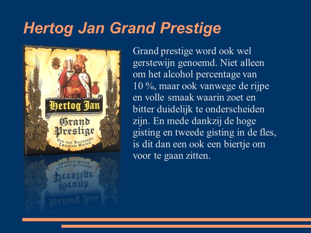 Hertog Jan Grand Prestige Grand prestige word ook wel gerstewijn genoemd.