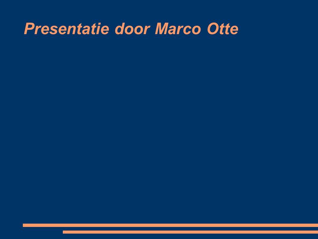 Presentatie door Marco Otte