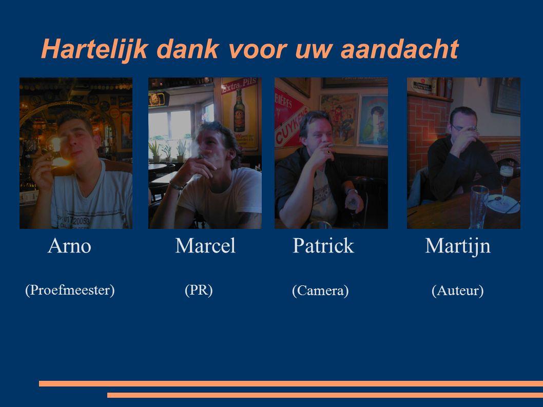 Hartelijk dank voor uw aandacht ArnoMarcel Patrick Martijn (Proefmeester) (PR) (Camera) (Auteur)
