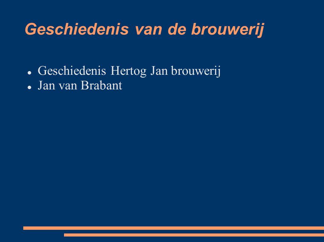 Geschiedenis van de brouwerij Geschiedenis Hertog Jan brouwerij Jan van Brabant