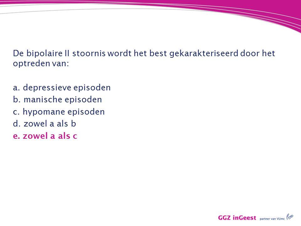 De bipolaire II stoornis wordt het best gekarakteriseerd door het optreden van: a.