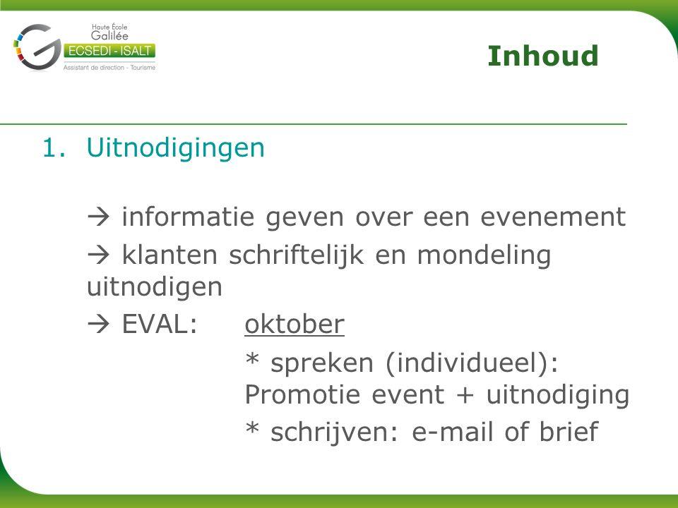 1.Uitnodigingen  informatie geven over een evenement  klanten schriftelijk en mondeling uitnodigen  EVAL: oktober * spreken (individueel): Promotie event + uitnodiging * schrijven: e-mail of brief Inhoud