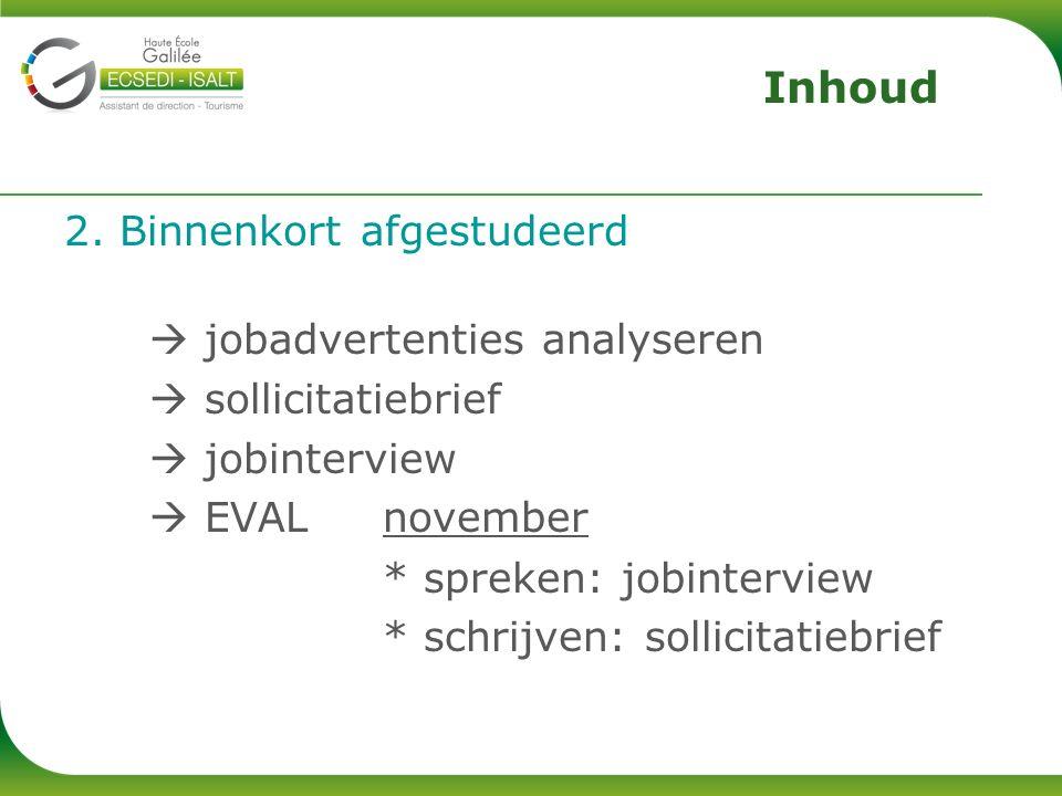 2. Binnenkort afgestudeerd  jobadvertenties analyseren  sollicitatiebrief  jobinterview  EVAL november * spreken: jobinterview * schrijven: sollic