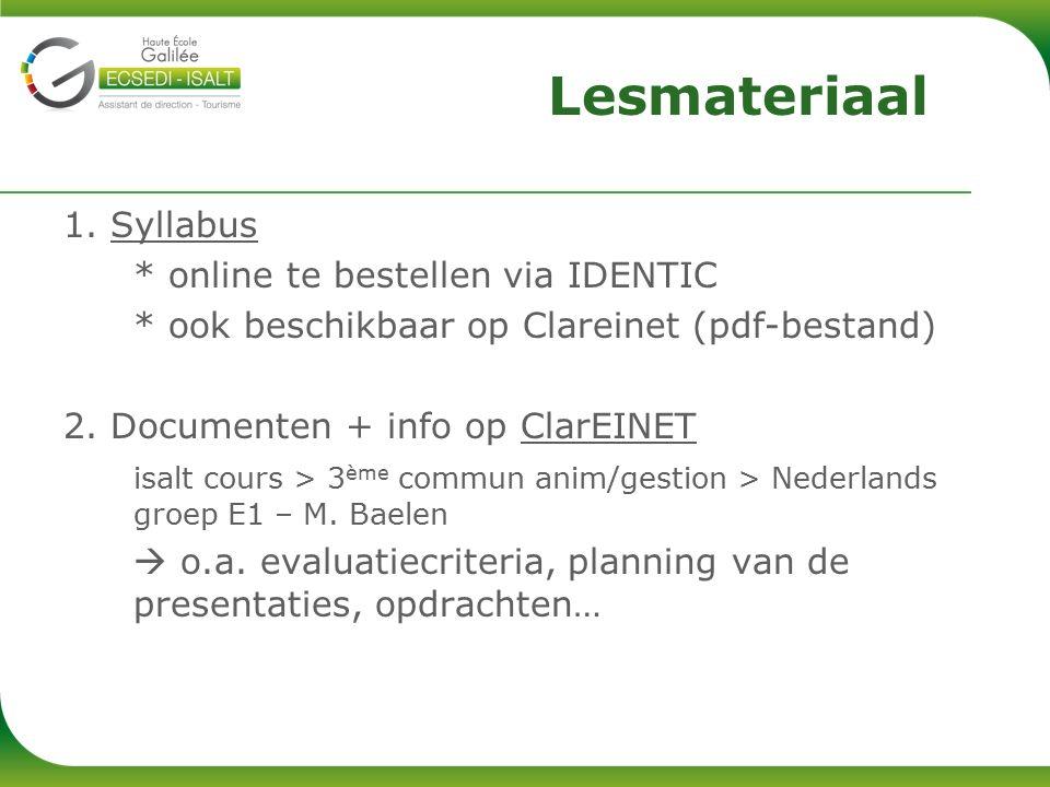 1. Syllabus * online te bestellen via IDENTIC * ook beschikbaar op Clareinet (pdf-bestand) 2.