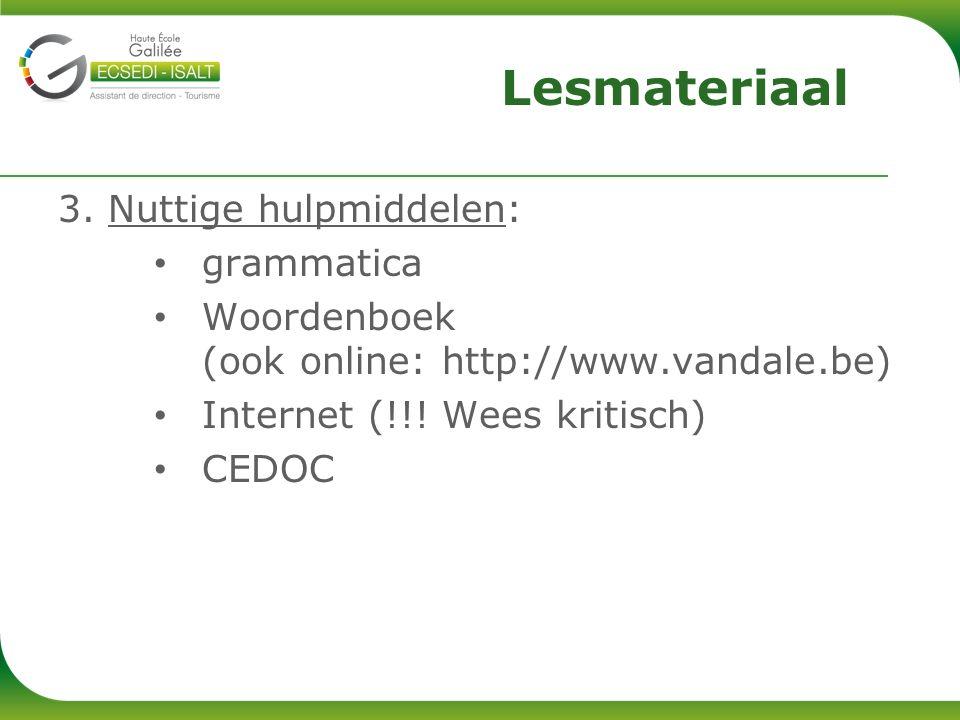 3. Nuttige hulpmiddelen: grammatica Woordenboek (ook online: http://www.vandale.be) Internet (!!.