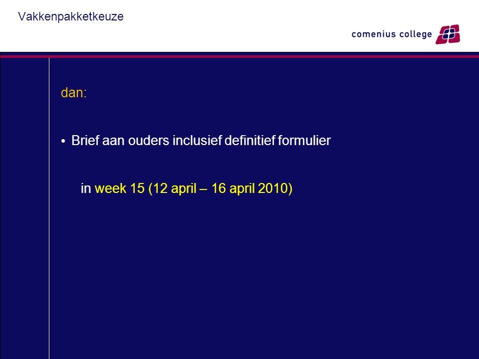 Vakkenpakketkeuze dan: Brief aan ouders inclusief definitief formulier in week 15 (12 april – 16 april 2010)