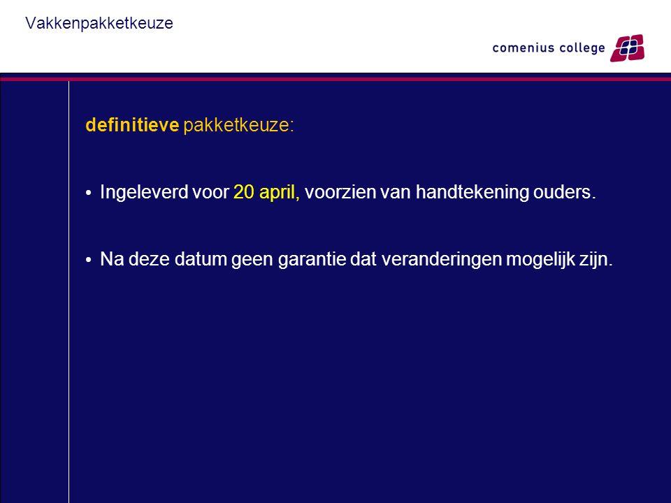 Vakkenpakketkeuze definitieve pakketkeuze: Ingeleverd voor 20 april, voorzien van handtekening ouders.