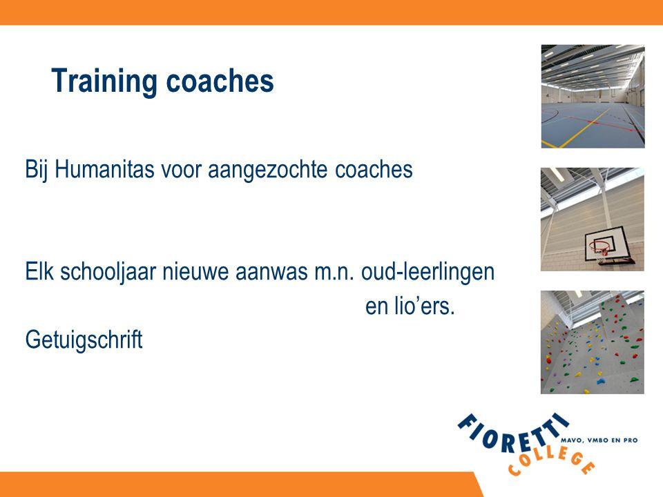Training coaches Bij Humanitas voor aangezochte coaches Elk schooljaar nieuwe aanwas m.n.