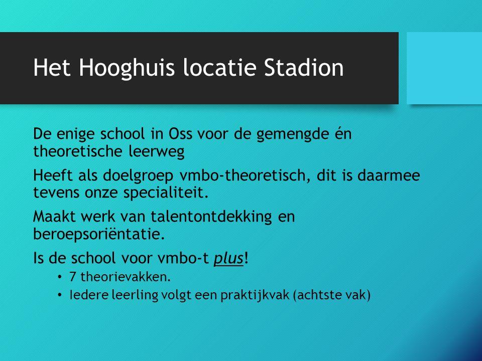 Het Hooghuis locatie Stadion De enige school in Oss voor de gemengde én theoretische leerweg Heeft als doelgroep vmbo-theoretisch, dit is daarmee tevens onze specialiteit.