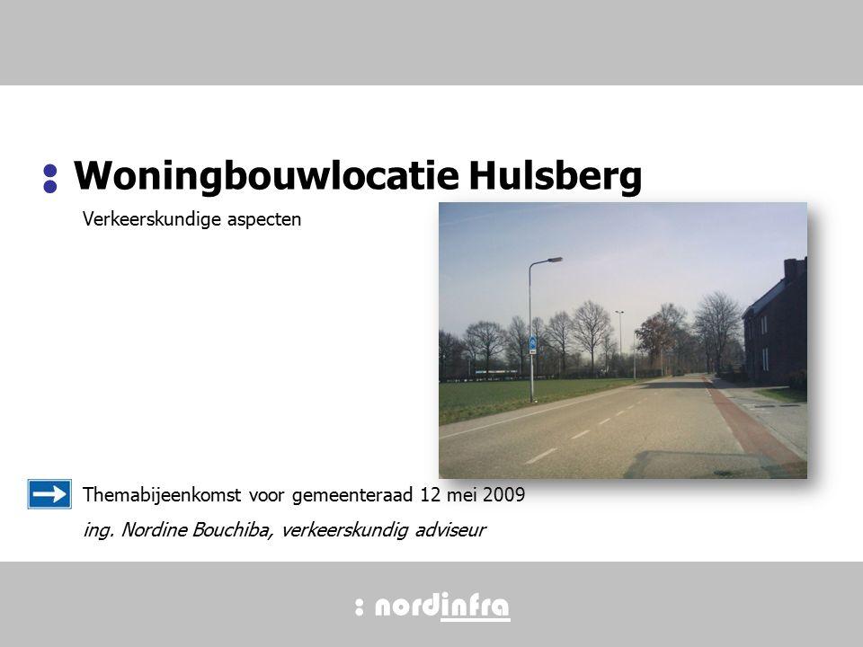 : nordinfra Woningbouwlocatie Hulsberg : Verkeerskundige aspecten Themabijeenkomst voor gemeenteraad 12 mei 2009 ing.