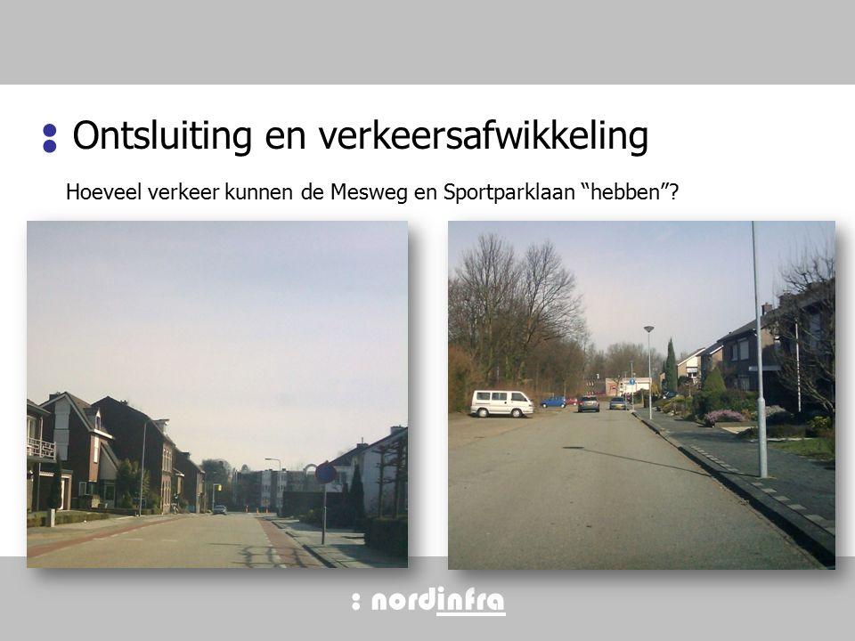 : nordinfra Ontsluiting en verkeersafwikkeling : Hoeveel verkeer kunnen de Mesweg en Sportparklaan hebben .