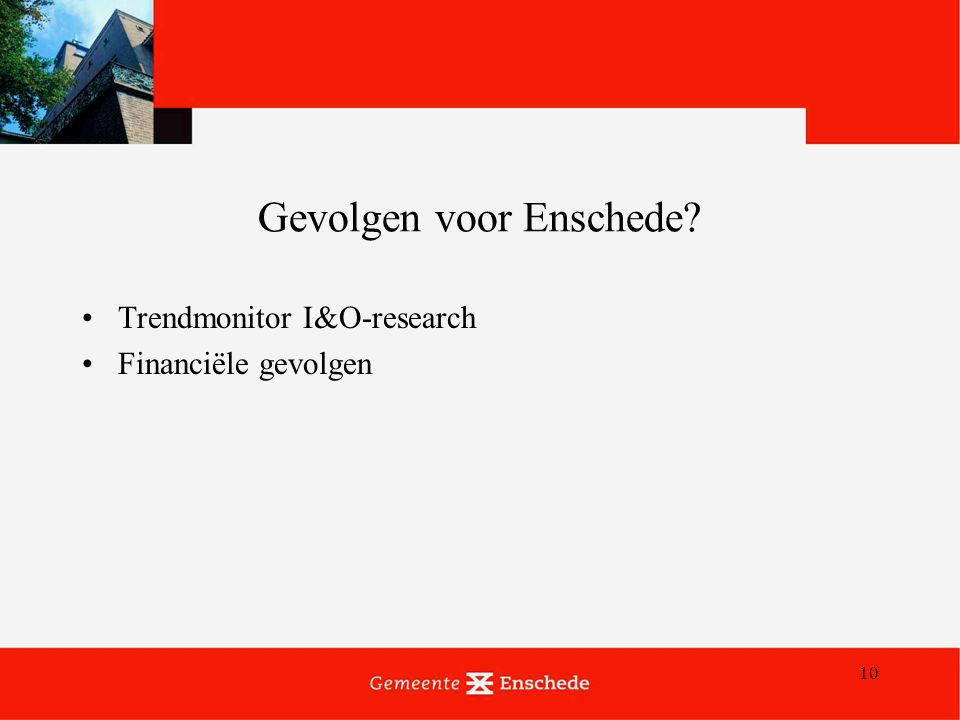 10 Gevolgen voor Enschede Trendmonitor I&O-research Financiële gevolgen