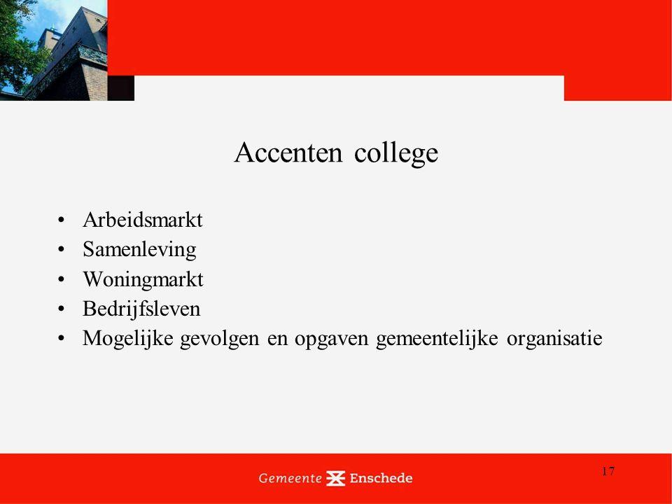 17 Accenten college Arbeidsmarkt Samenleving Woningmarkt Bedrijfsleven Mogelijke gevolgen en opgaven gemeentelijke organisatie
