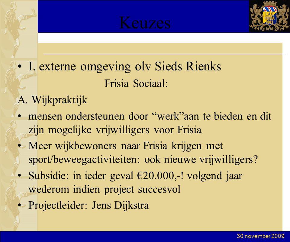 """30 november 2009 Keuzes I. externe omgeving olv Sieds Rienks Frisia Sociaal: A. Wijkpraktijk mensen ondersteunen door """"werk""""aan te bieden en dit zijn"""