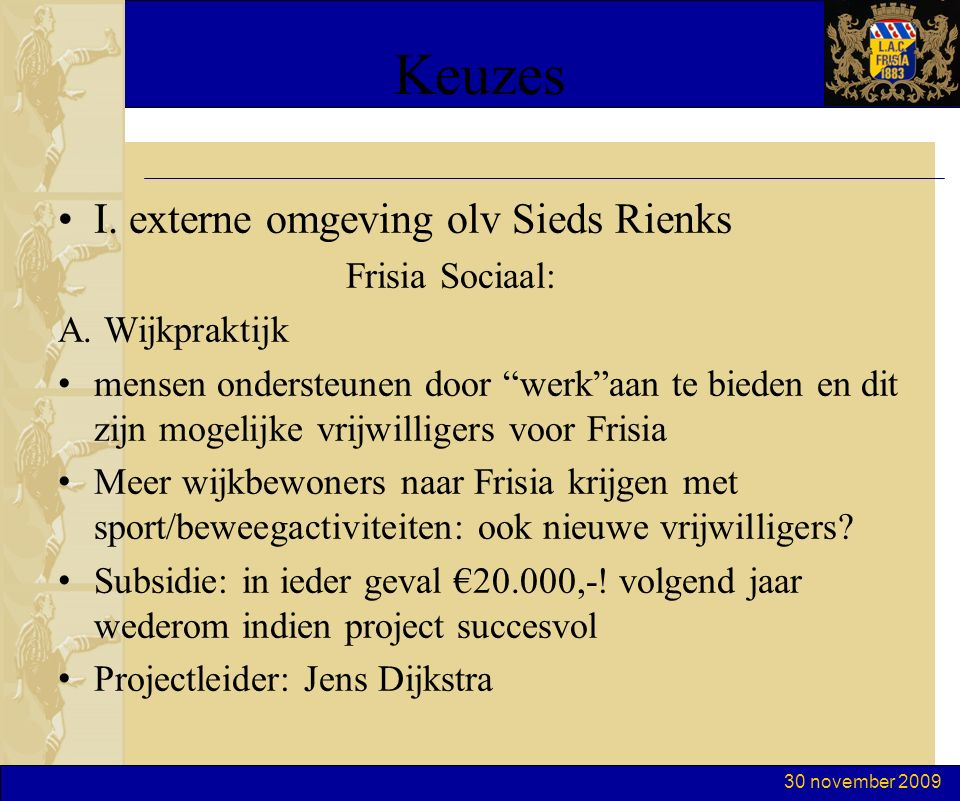 30 november 2009 Keuzes I. externe omgeving olv Sieds Rienks Frisia Sociaal: A.