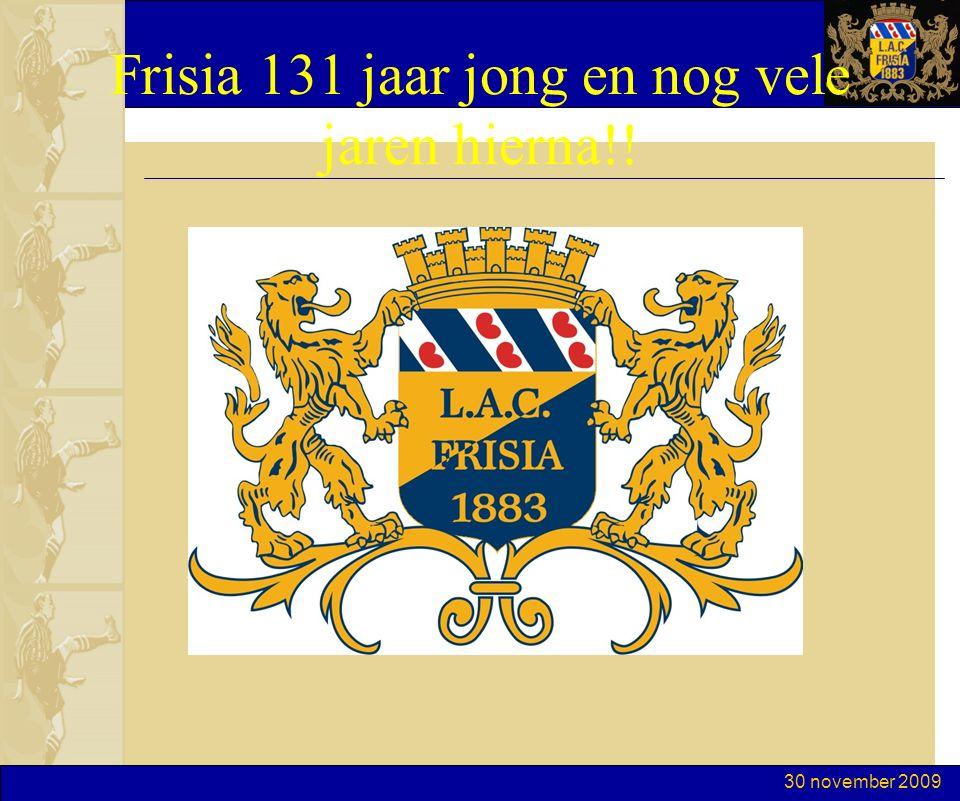 30 november 2009 Frisia 131 jaar jong en nog vele jaren hierna!!