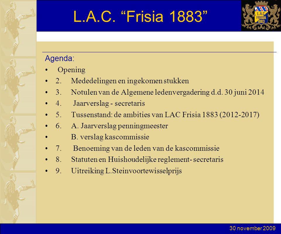 """30 november 2009 L.A.C. """"Frisia 1883"""" Agenda: Opening 2. Mededelingen en ingekomen stukken 3. Notulen van de Algemene ledenvergadering d.d. 30 juni 20"""