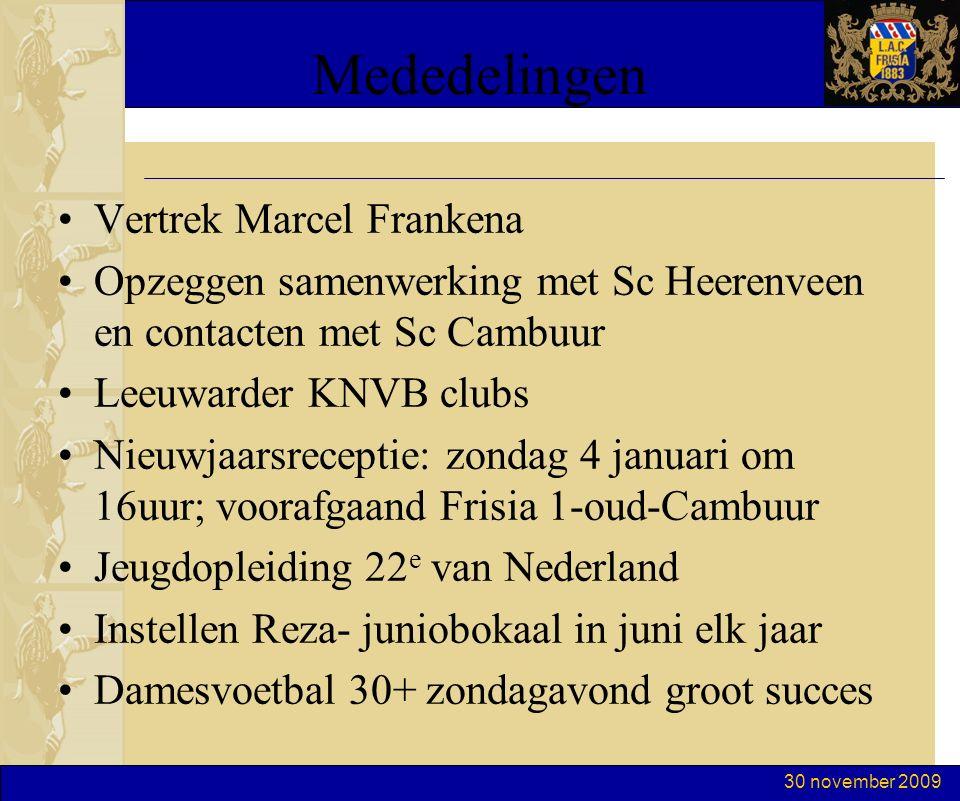 30 november 2009 Mededelingen Vertrek Marcel Frankena Opzeggen samenwerking met Sc Heerenveen en contacten met Sc Cambuur Leeuwarder KNVB clubs Nieuwj