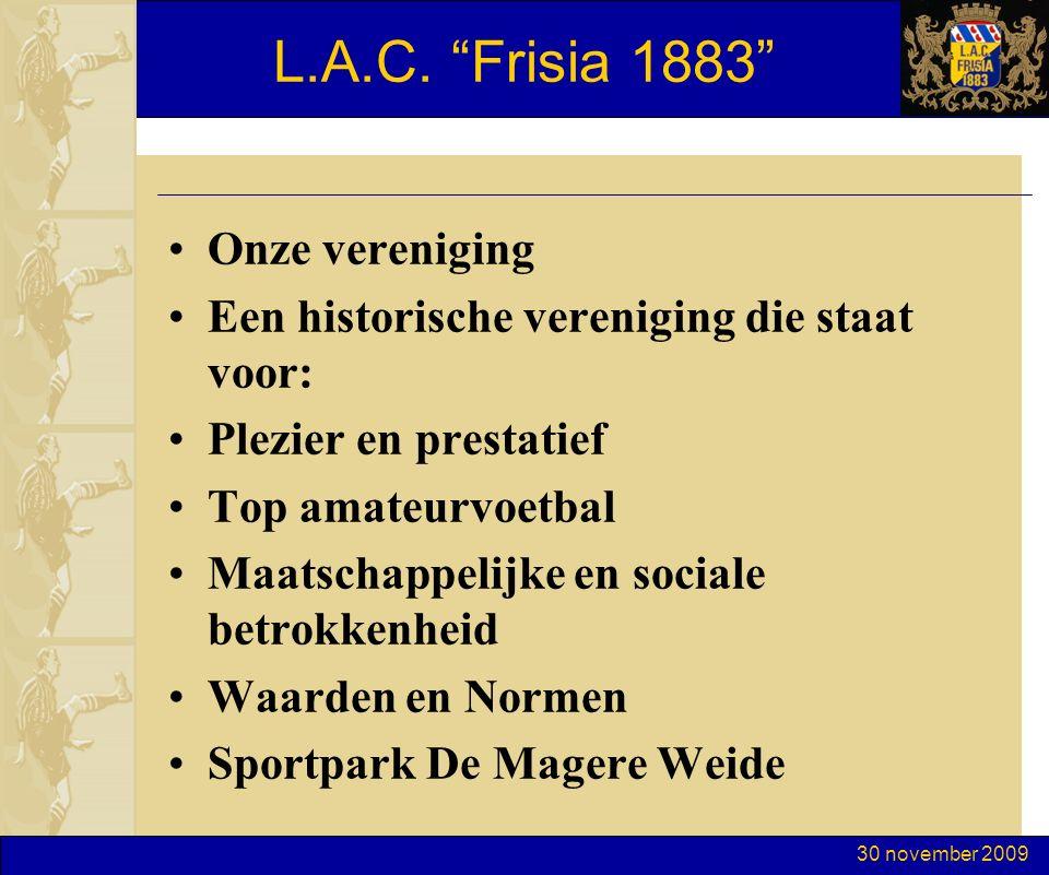 """30 november 2009 L.A.C. """"Frisia 1883"""" Onze vereniging Een historische vereniging die staat voor: Plezier en prestatief Top amateurvoetbal Maatschappel"""