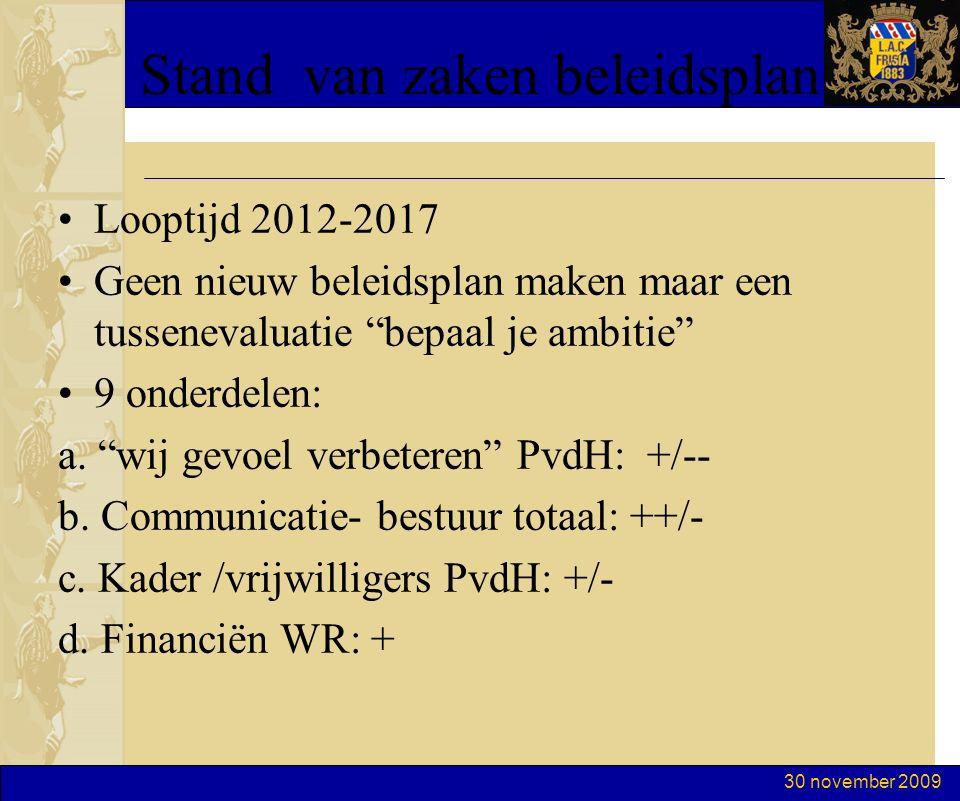 30 november 2009 Stand van zaken beleidsplan Looptijd 2012-2017 Geen nieuw beleidsplan maken maar een tussenevaluatie bepaal je ambitie 9 onderdelen: a.