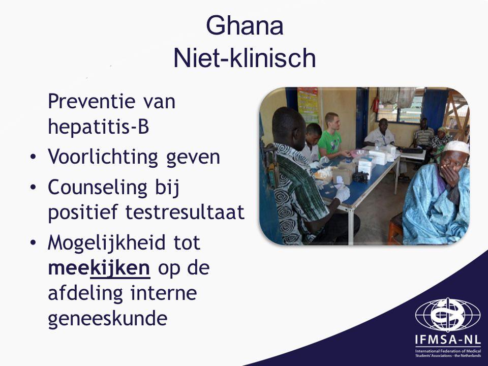 Ghana Niet-klinisch Preventie van hepatitis-B Voorlichting geven Counseling bij positief testresultaat Mogelijkheid tot meekijken op de afdeling interne geneeskunde