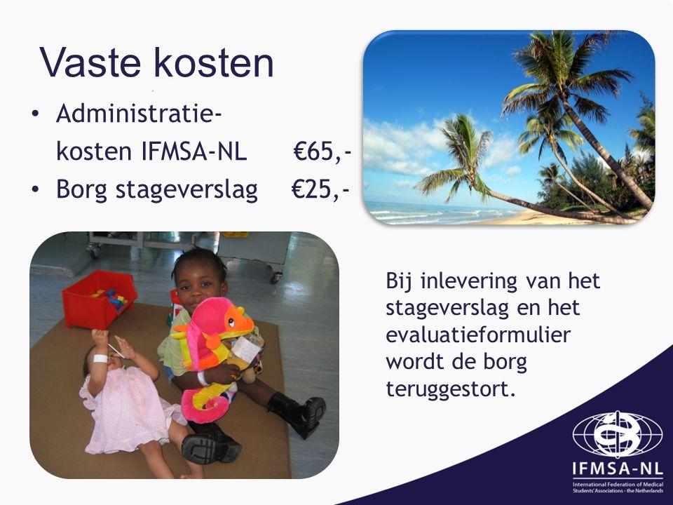 Vaste kosten Administratie- kosten IFMSA-NL €65,- Borg stageverslag €25,- Bij inlevering van het stageverslag en het evaluatieformulier wordt de borg teruggestort.