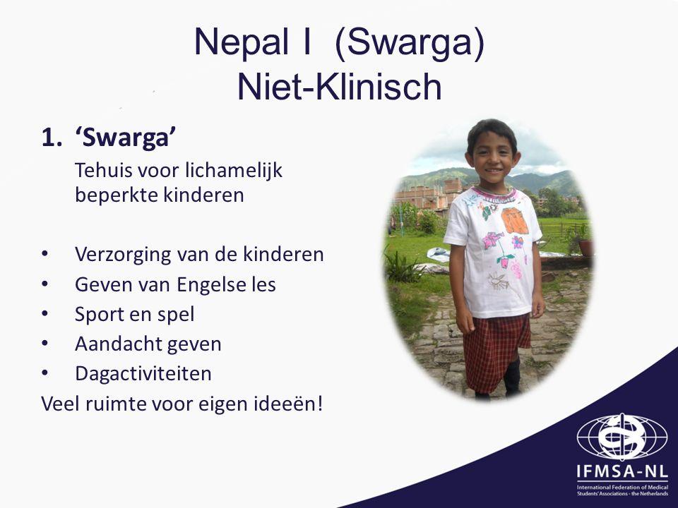 Nepal I (Swarga) Niet-Klinisch 1.'Swarga' Tehuis voor lichamelijk beperkte kinderen Verzorging van de kinderen Geven van Engelse les Sport en spel Aandacht geven Dagactiviteiten Veel ruimte voor eigen ideeën!