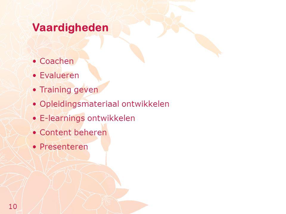 Vaardigheden Coachen Evalueren Training geven Opleidingsmateriaal ontwikkelen E-learnings ontwikkelen Content beheren Presenteren 10