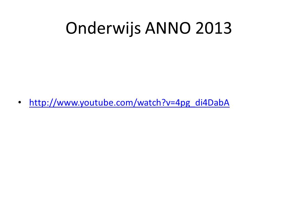 Onderwijs ANNO 2013 http://www.youtube.com/watch?v=4pg_di4DabA