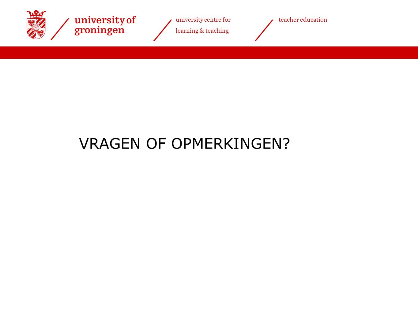 university centre for learning & teaching teacher education VRAGEN OF OPMERKINGEN