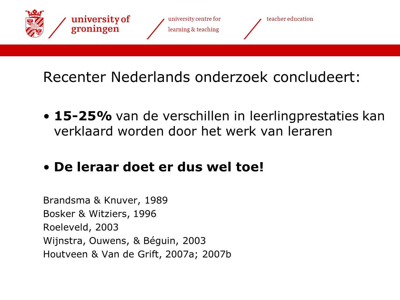 university centre for learning & teaching teacher education Recenter Nederlands onderzoek concludeert: 15-25% van de verschillen in leerlingprestaties kan verklaard worden door het werk van leraren De leraar doet er dus wel toe.