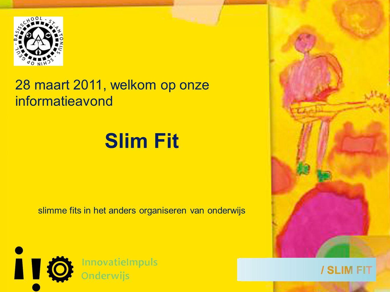 28 maart 2011, welkom op onze informatieavond Slim Fit slimme fits in het anders organiseren van onderwijs