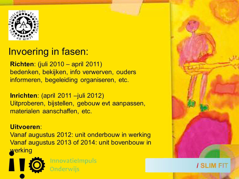 Invoering in fasen: Richten: (juli 2010 – april 2011) bedenken, bekijken, info verwerven, ouders informeren, begeleiding organiseren, etc.