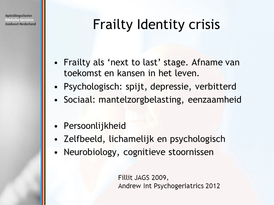 Frailty Identity crisis Frailty als 'next to last' stage.